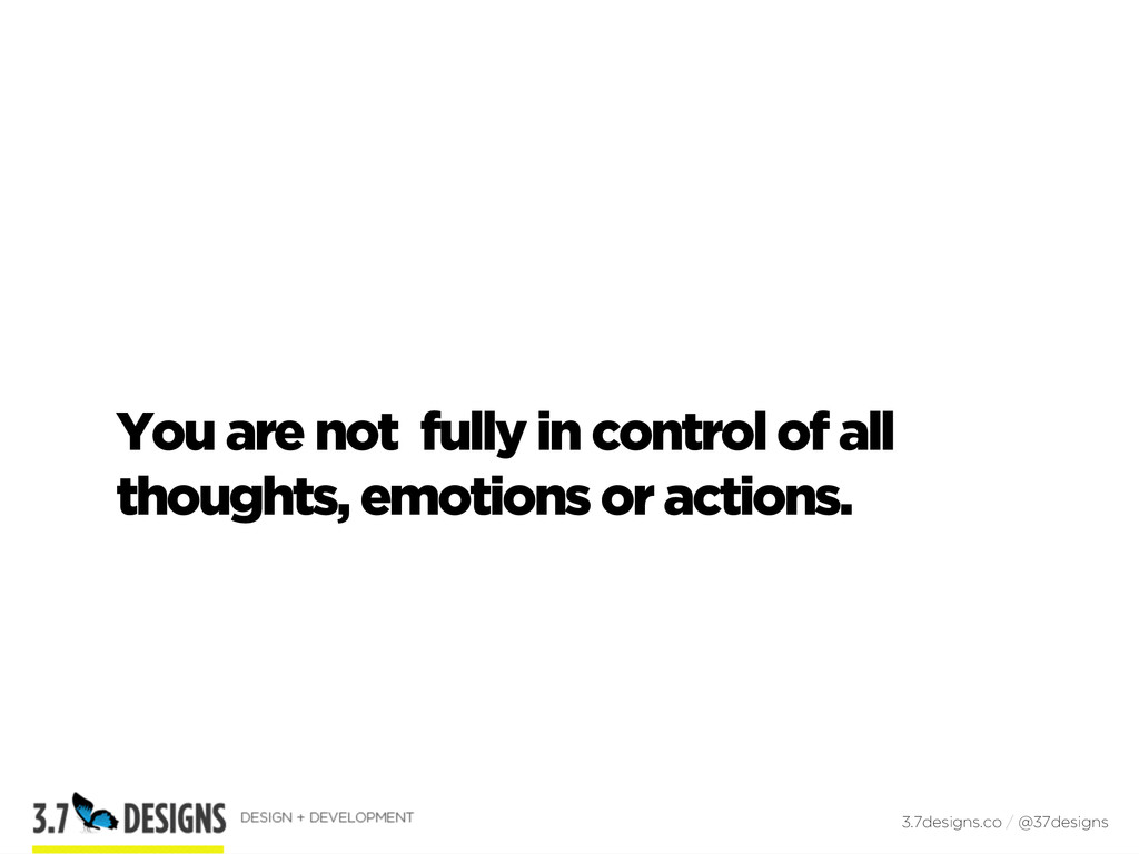 You are not fully in control of all thoughts, e...