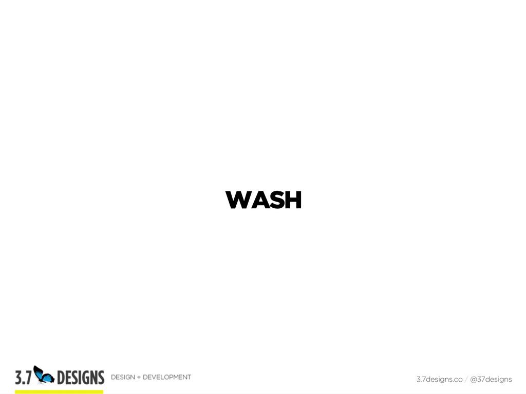 WASH 3.7designs.co / @37designs