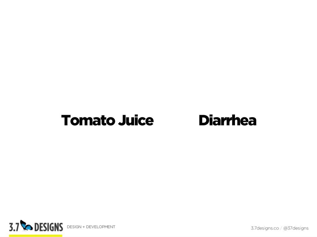 Tomato Juice Diarrhea 3.7designs.co / @37designs