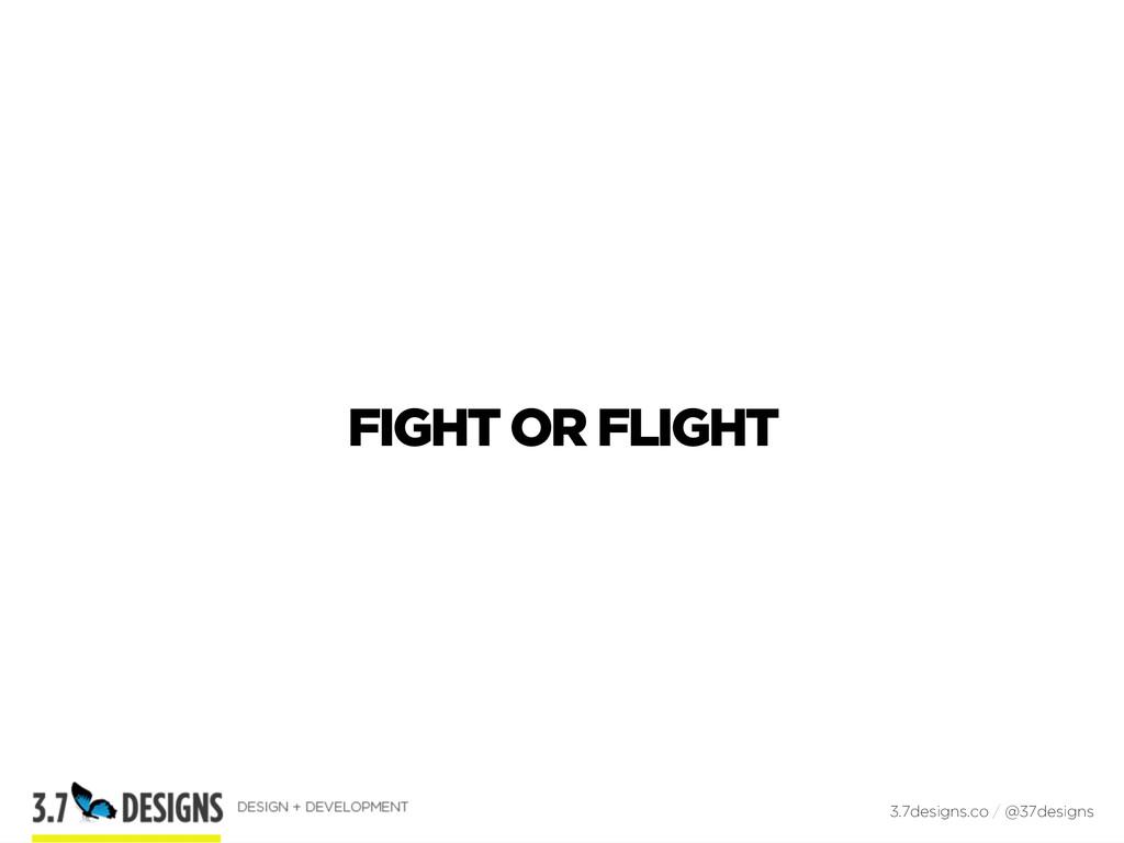 FIGHT OR FLIGHT 3.7designs.co / @37designs
