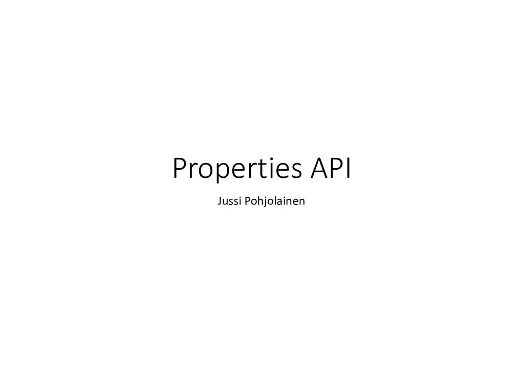 Properties API Jussi Pohjolainen