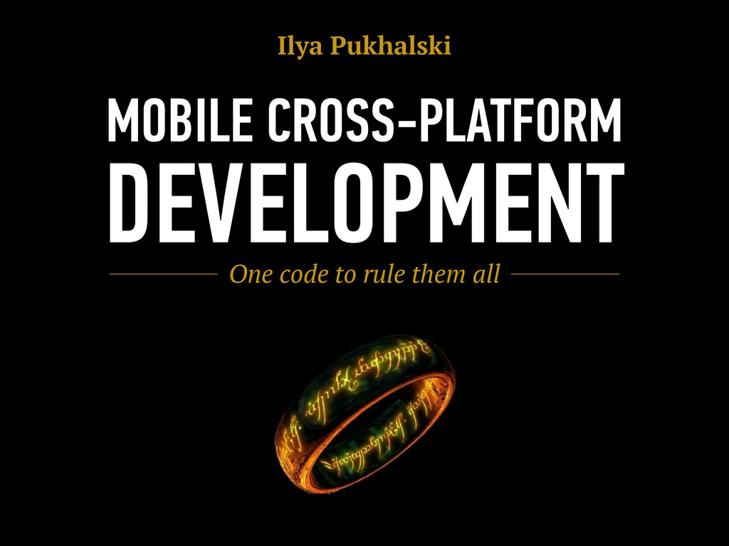 MOBILE CROSS-PLATFORM DEVELOPMENT One code to r...