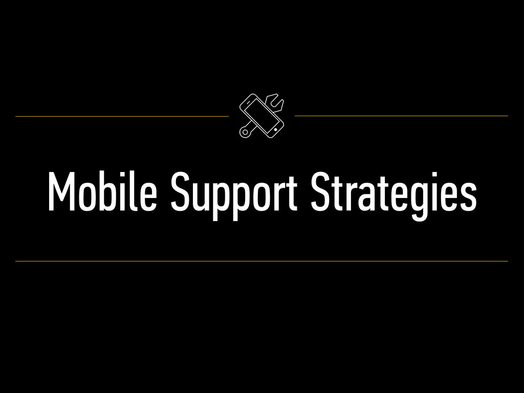 Mobile Support Strategies