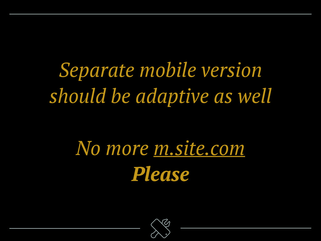 Separate mobile version should be adaptive as w...