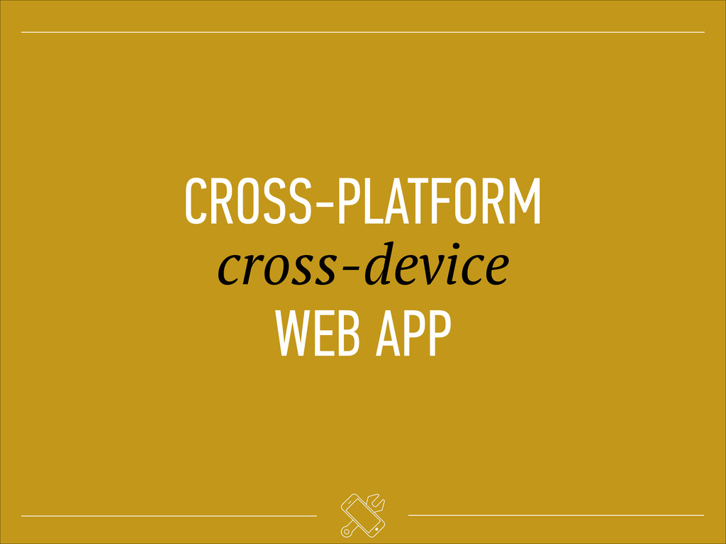 CROSS-PLATFORM cross-device WEB APP
