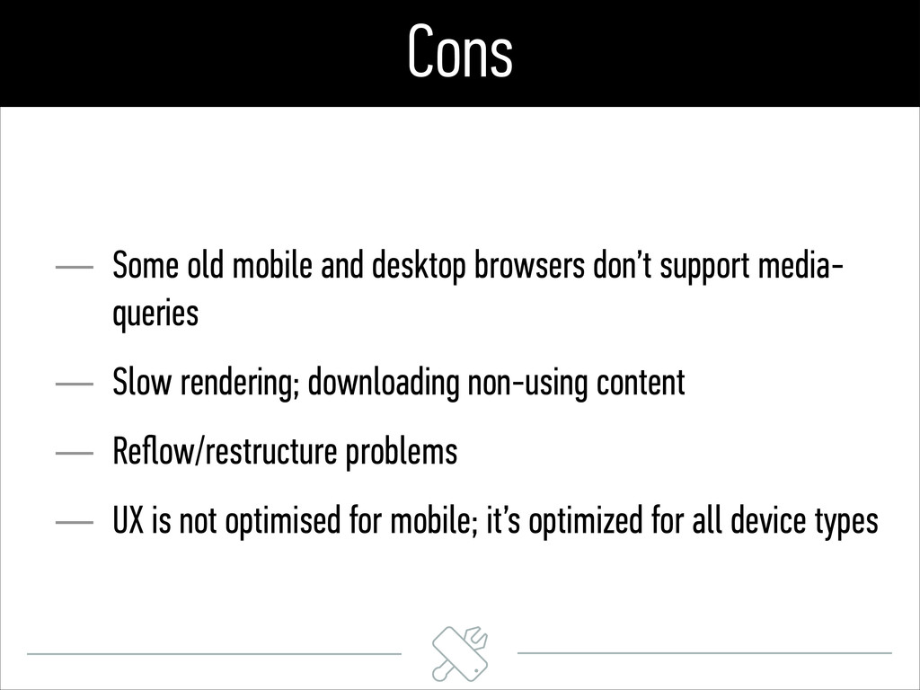Cons — Some old mobile and desktop browsers don...