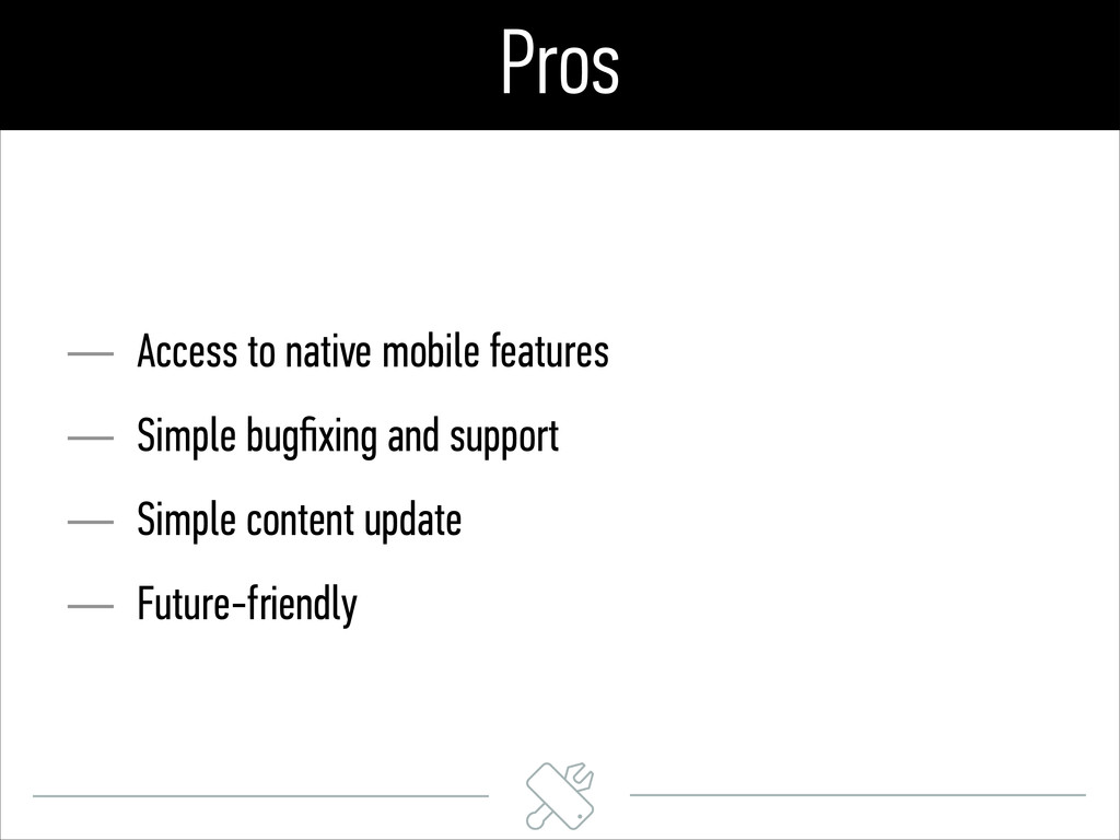 Pros — Access to native mobile features — Simpl...
