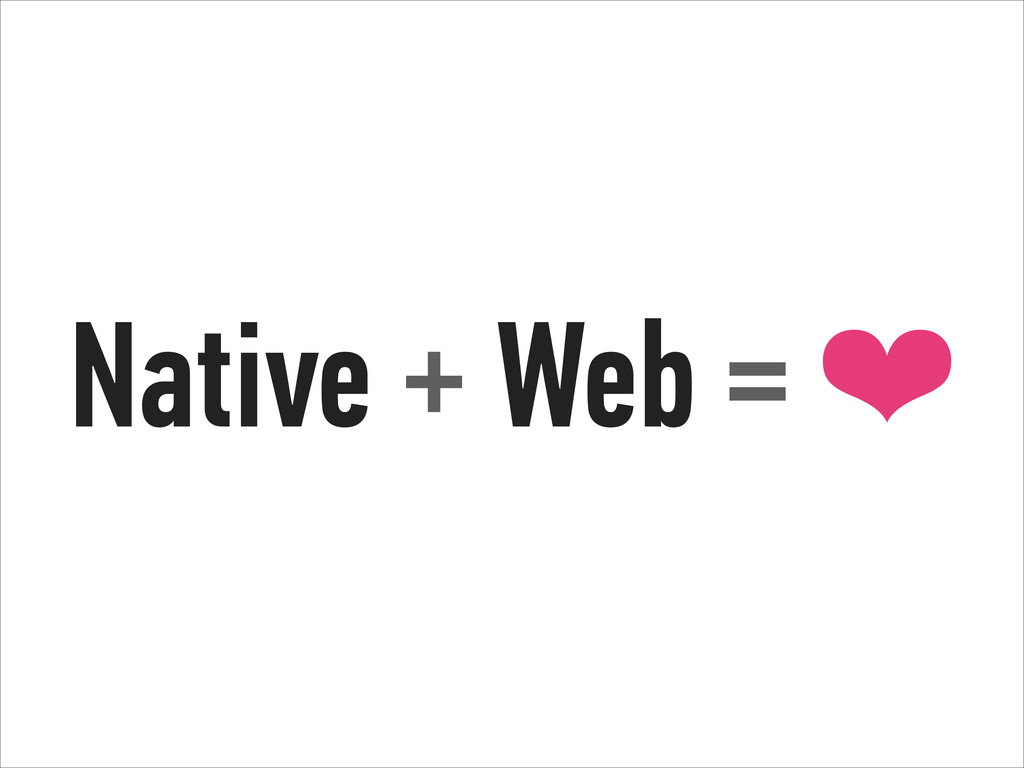 Native + Web = ❤