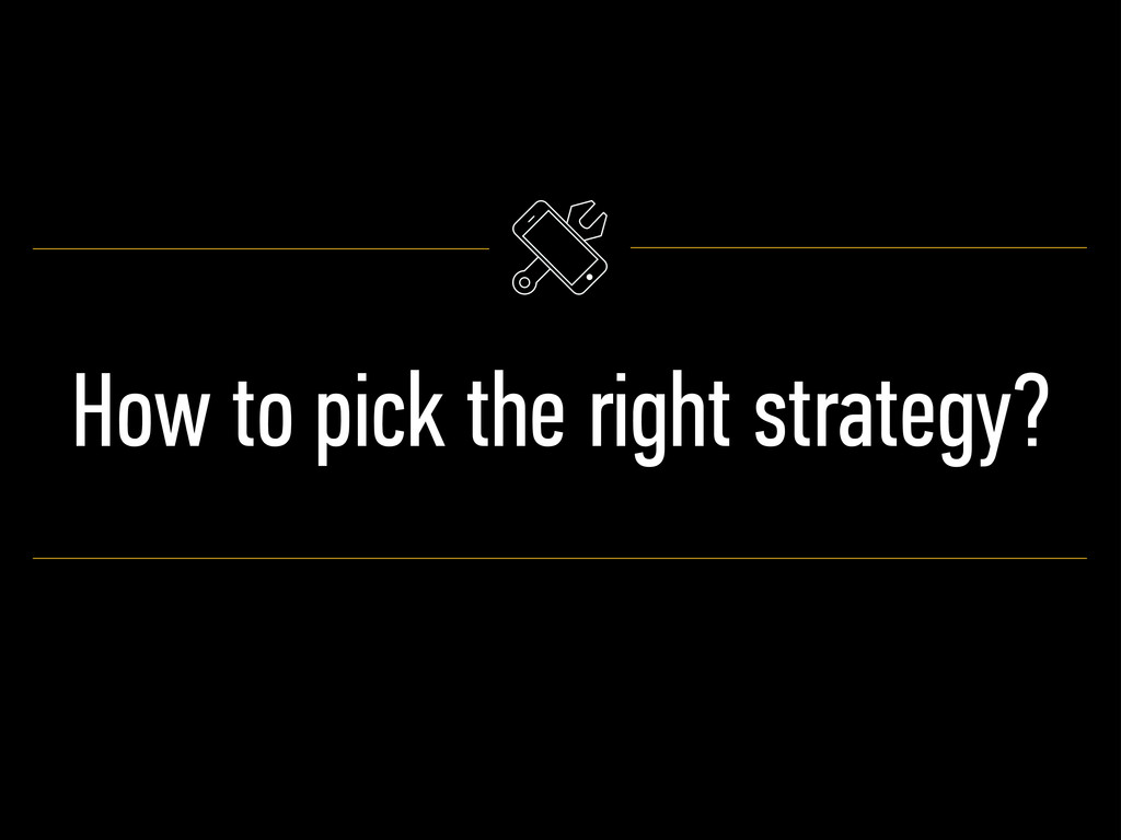 How to pick the right strategy?