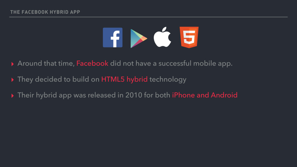 THE FACEBOOK HYBRID APP ▸ Around that time, Fac...