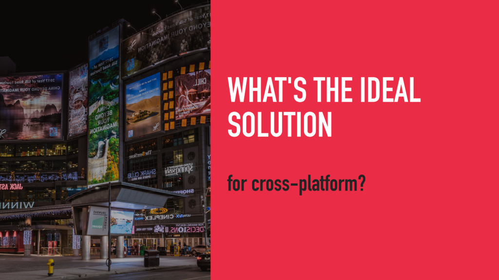 WHAT'S THE IDEAL SOLUTION for cross-platform?
