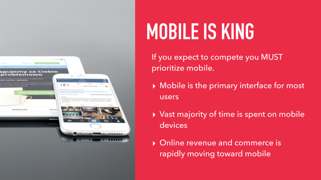 MOBILE IS KING If you expect to compete you MUS...
