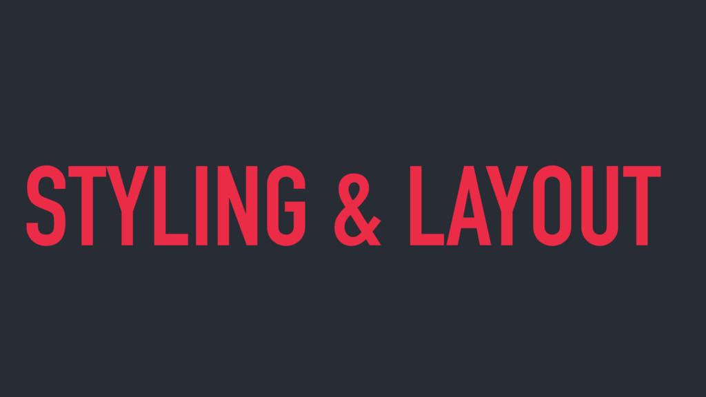 STYLING & LAYOUT