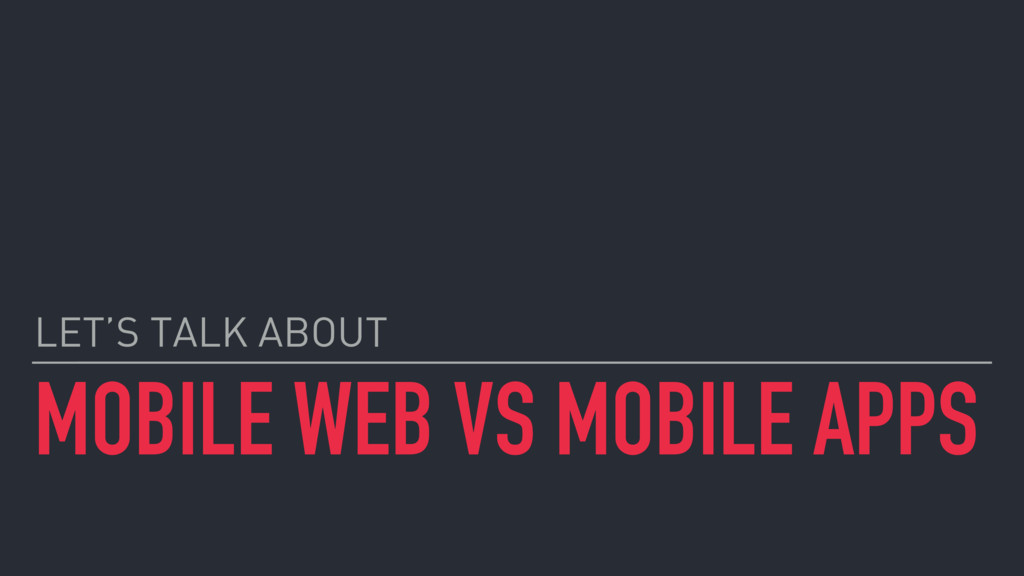 MOBILE WEB VS MOBILE APPS LET'S TALK ABOUT