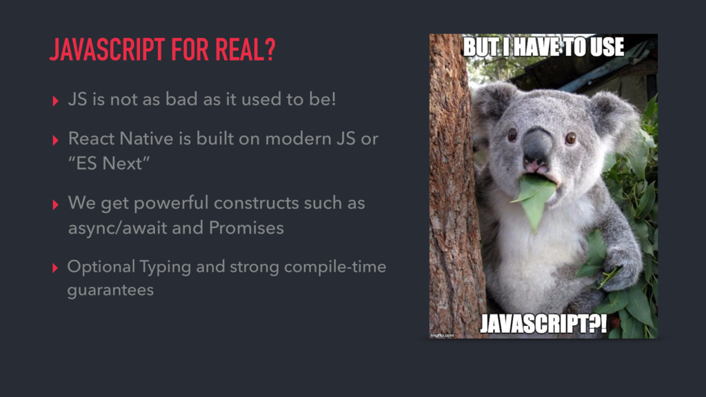JAVASCRIPT FOR REAL? ▸ JS is not as bad as it u...