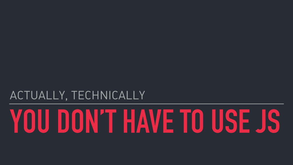 YOU DON'T HAVE TO USE JS ACTUALLY, TECHNICALLY
