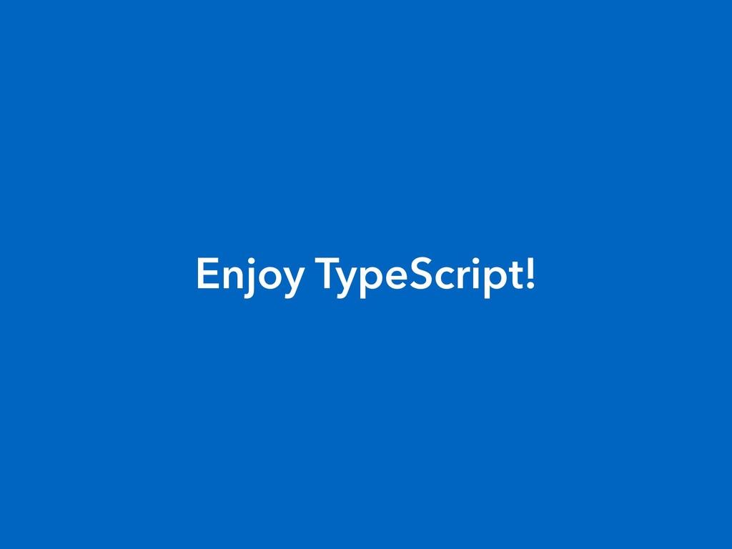 Enjoy TypeScript!