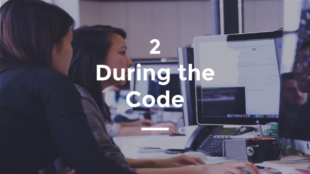 2 During the Code
