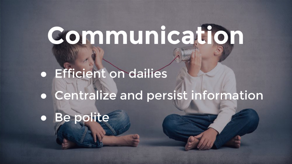Communication ● Efficient on dailies ● Centrali...