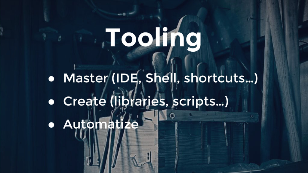 Tooling ● Master (IDE, Shell, shortcuts…) ● Cre...