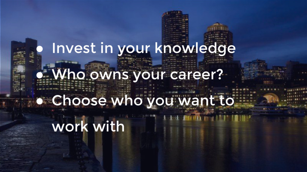● Invest in your knowledge ● Who owns your care...
