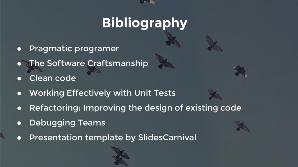 Bibliography ● Pragmatic programer ● The Softwa...
