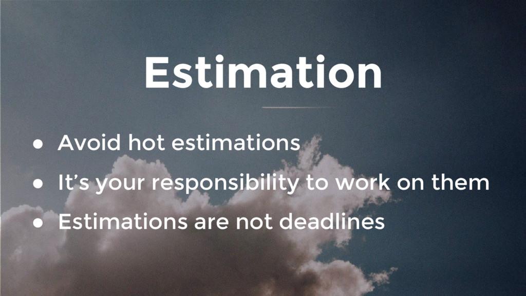 Estimation ● Avoid hot estimations ● It's your ...