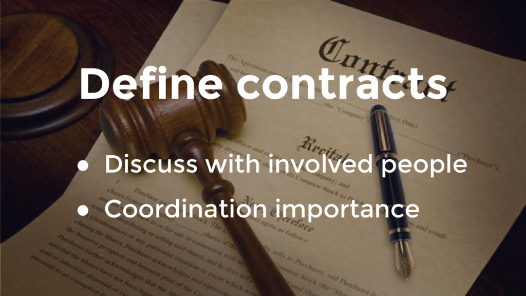Define contracts ● Discuss with involved people...