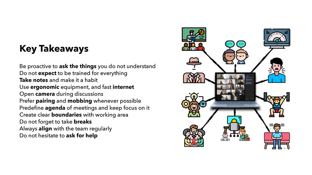 Key Takeaways Be proactive to ask the things yo...