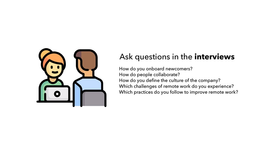 Ask questions in the interviews How do you onbo...