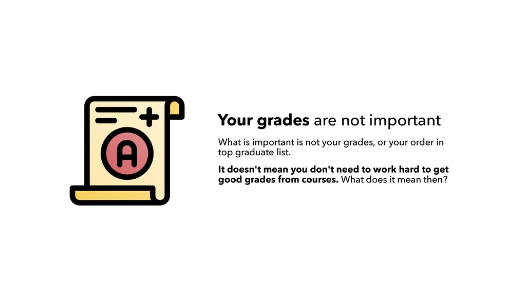 Your grades are not important What is important...