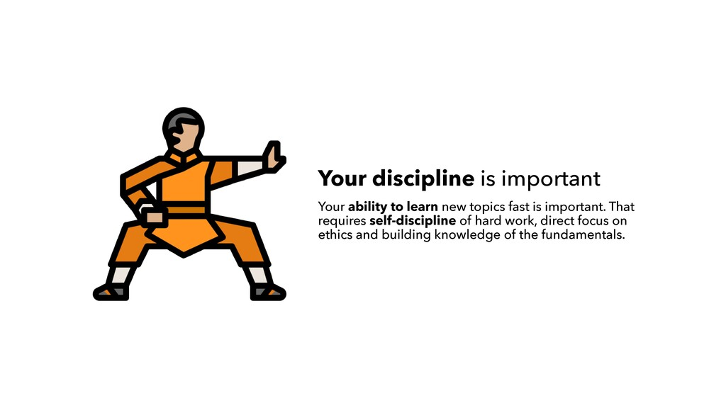 Your discipline is important Your ability to le...