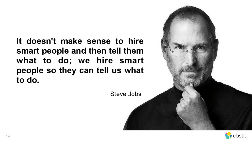 14 It doesn't make sense to hire smart people a...