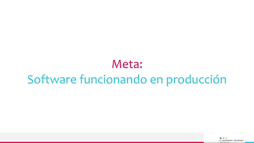 Meta: Software funcionando en producción