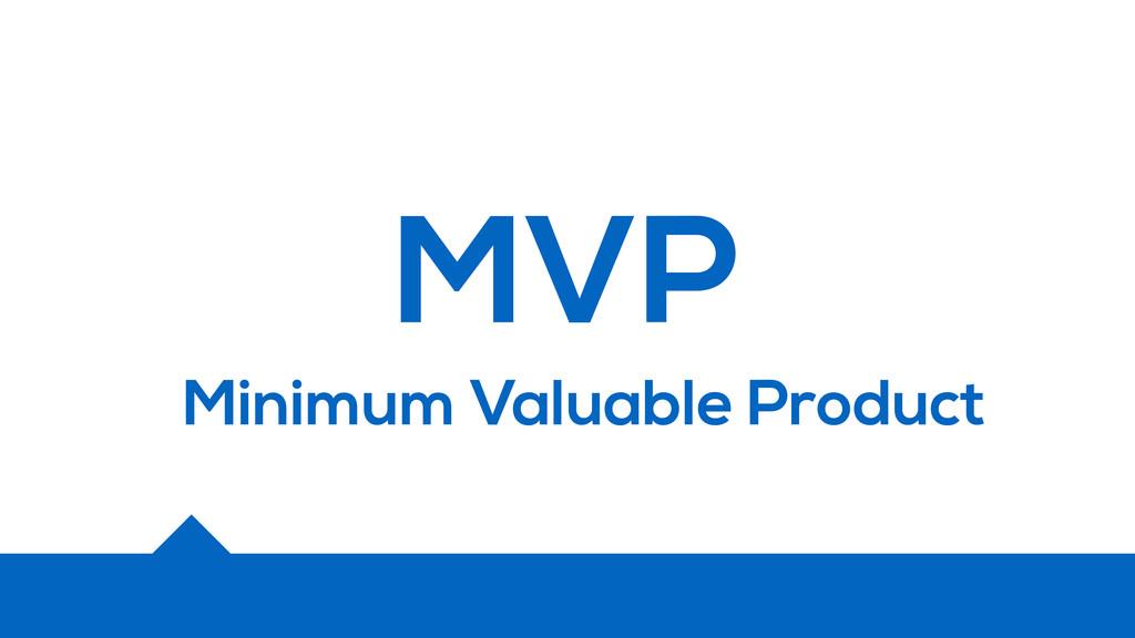 MVP Minimum Valuable Product