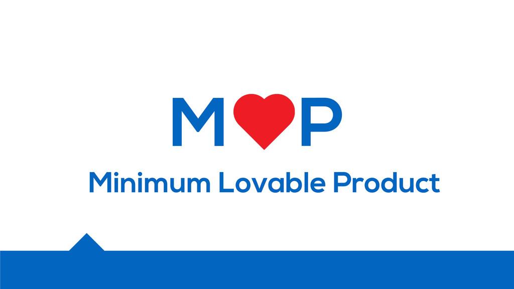 M P Minimum Lovable Product