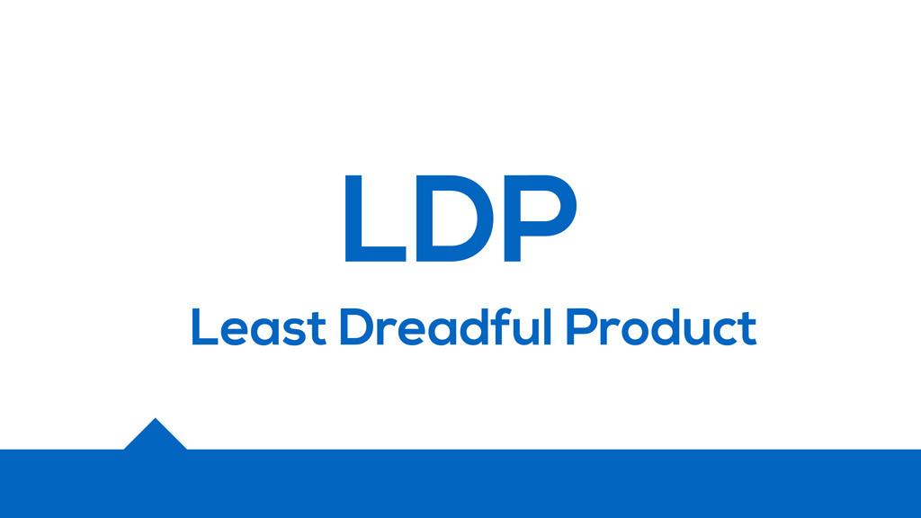 LDP Least Dreadful Product
