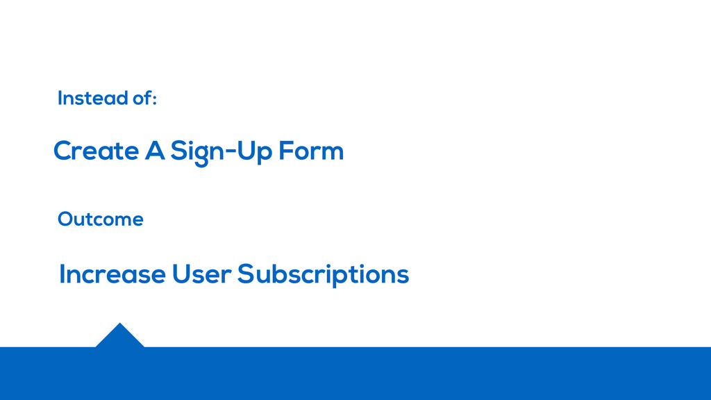 Create A Sign-Up Form Instead of: Outcome Incre...