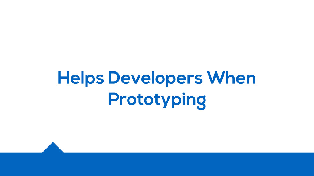 Helps Developers When Prototyping