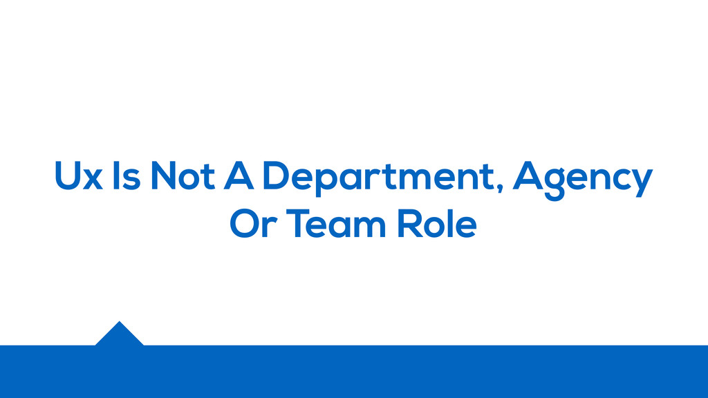 Ux Is Not A Department, Agency Or Team Role