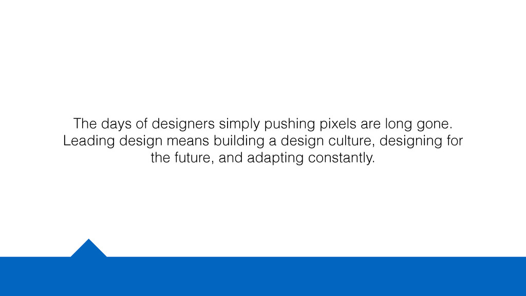 The days of designers simply pushing pixels are...