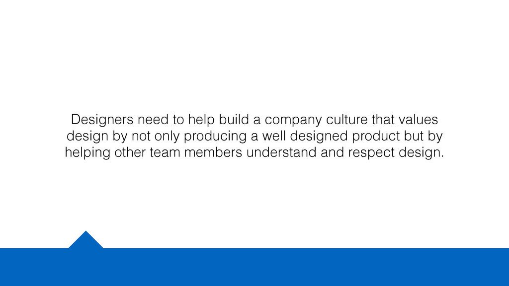 Designers need to help build a company culture ...