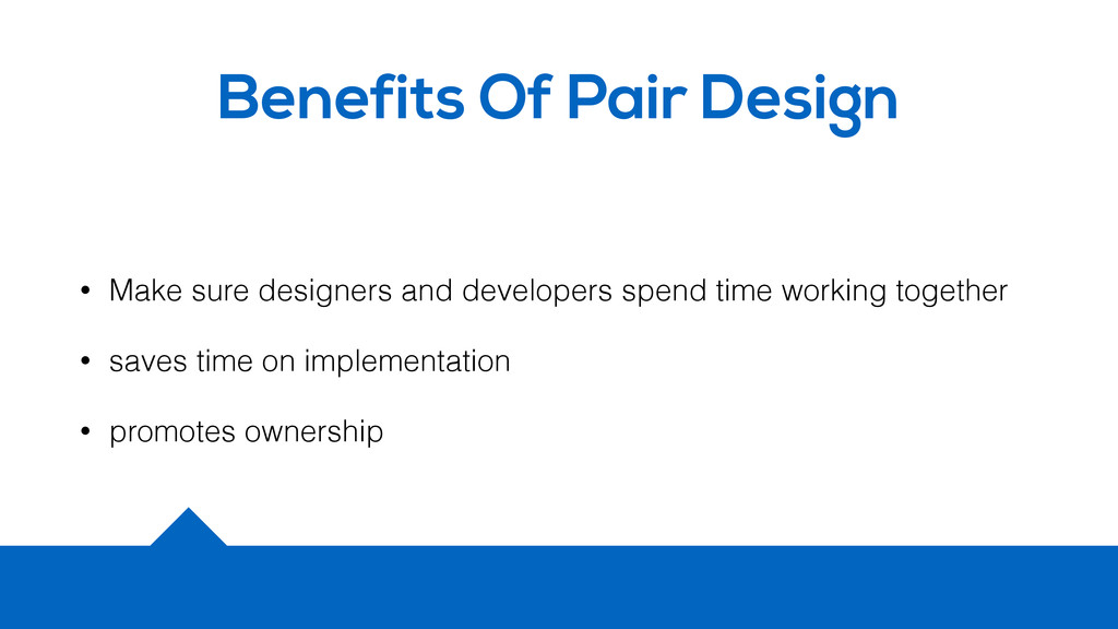 Benefits Of Pair Design • Make sure designers a...