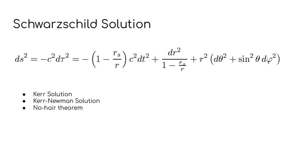 Schwarzschild Solution ● Kerr Solution ● Kerr-N...