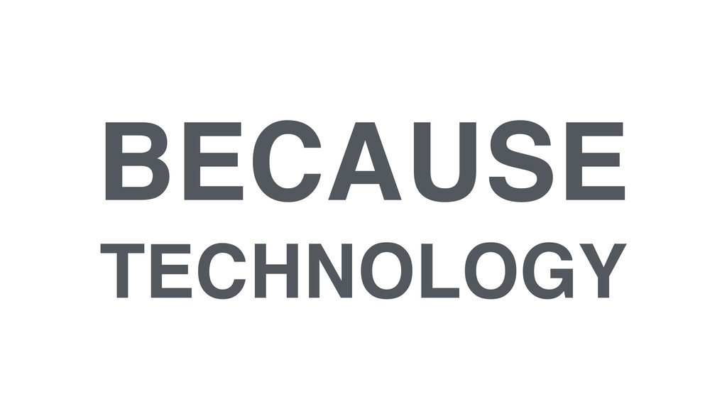 BECAUSE! TECHNOLOGY