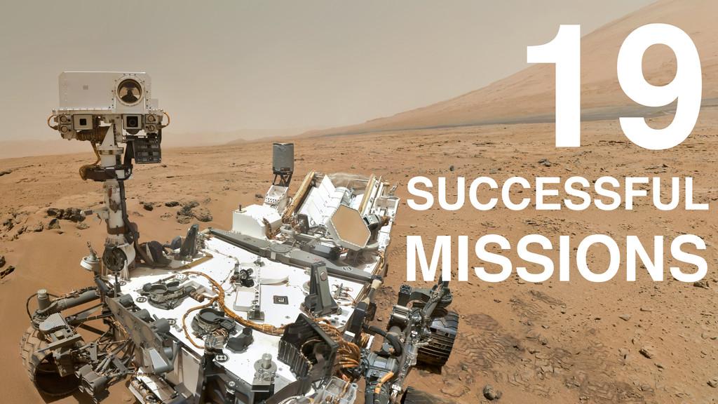 19 SUCCESSFUL! MISSIONS