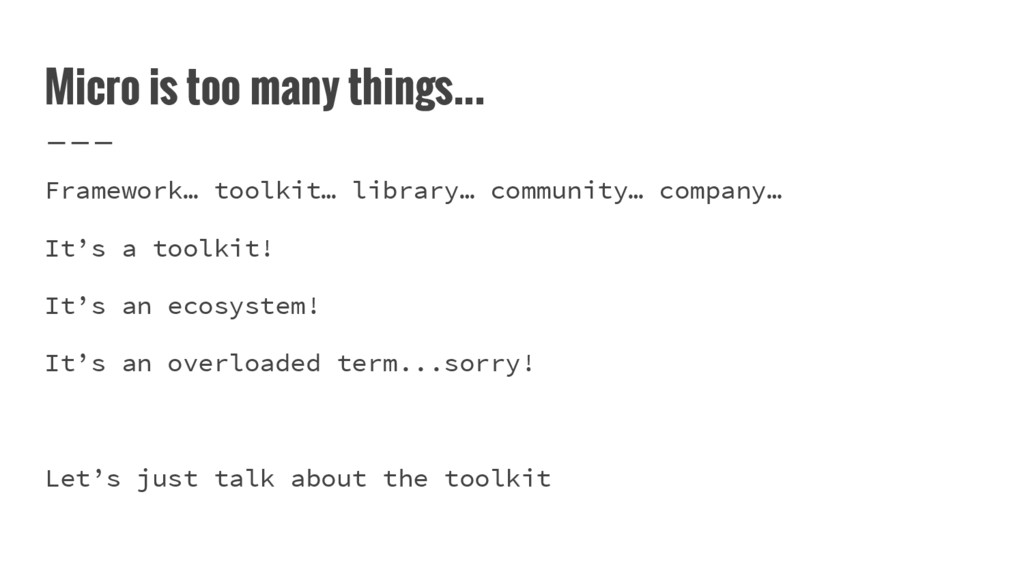 Micro is too many things... Framework… toolkit…...
