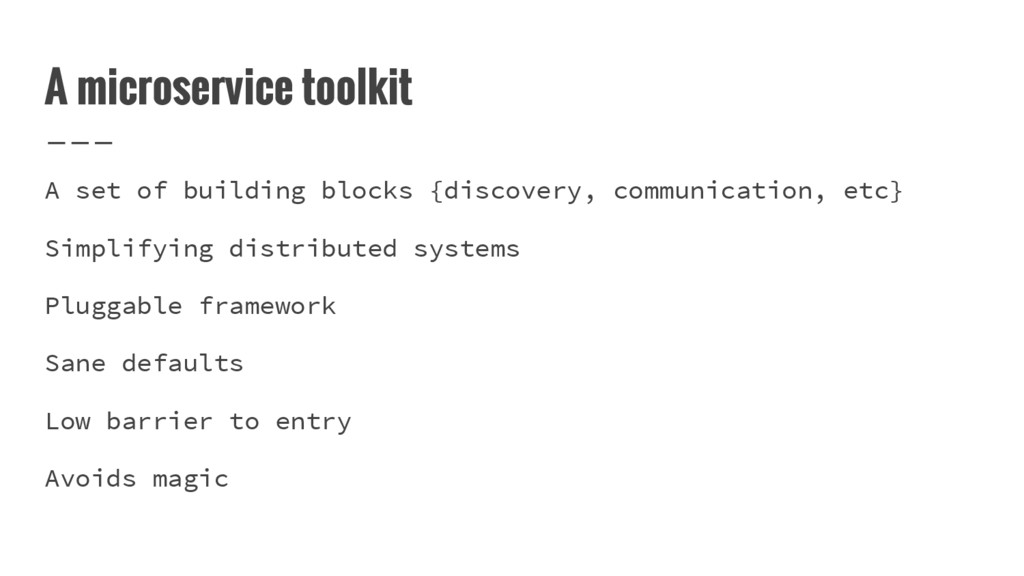 A microservice toolkit A set of building blocks...
