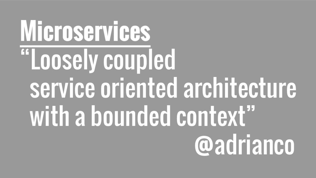 "Microservices ""Loosely coupled service oriented..."