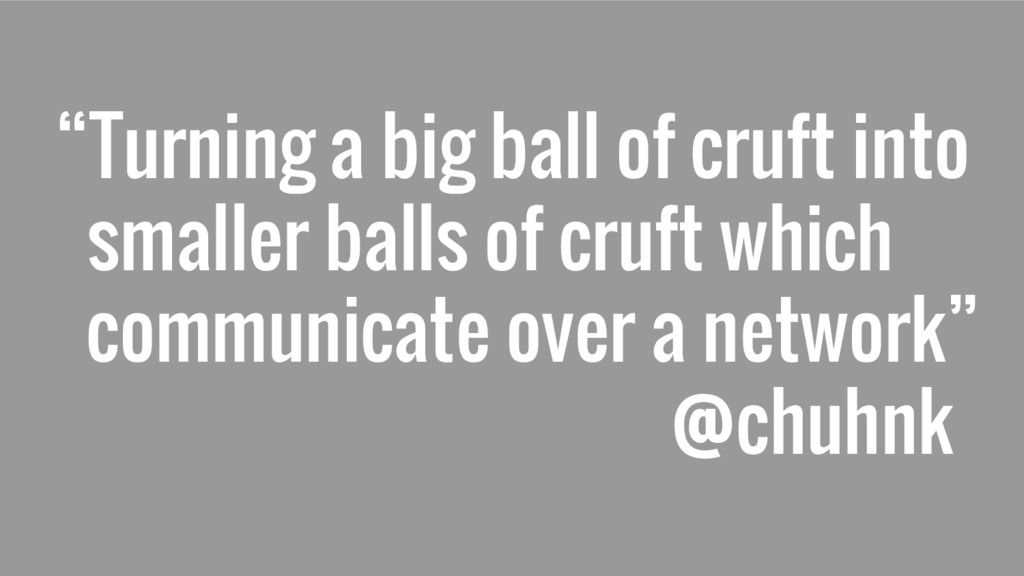 """Turning a big ball of cruft into smaller balls..."